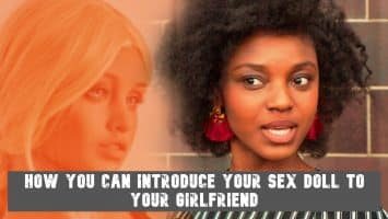 How You Can Introduce Your Sex Doll to Your Girlfriend