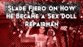 Slade Fiero on How He Became a Sex Doll Repairman