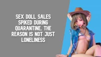 Sex Doll Sales Spiked During Quarantine, The Reason is Not Just Loneliness