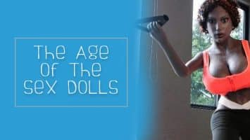 The Age of The Sex Dolls