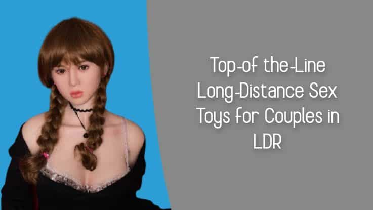 Top-of the-Line Long-Distance Sex Toys for Couples in LDR