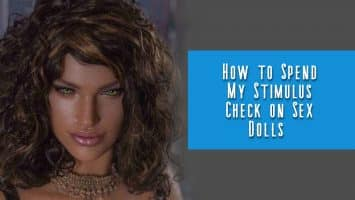 How to Spend My Stimulus Check on Sex Dolls